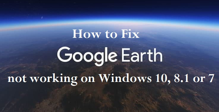 How to Fix Google Earth Not Working Windows 10 8 7