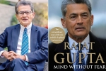 rajat gupta facebook, rajat gupta's memoirs, indian american businessman rajat gupta tells his side of story in his new memoir mind without fear, Visa fraud