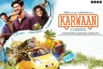 Karwaan Bollywood movie, release date, karwaan hindi movie, Irrfan khan