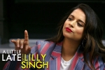 A Little Late With Lilly Singh YouTube, lilly singh makes television history, lilly singh makes television history with late night show debut, Indian origin