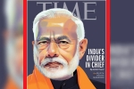 PM Modi on TIME international magazine, PM Modi on TIME international magazine, time magazine portrays pm modi on its international edition with arguable headline, Rahul gandhi