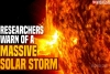 Researchers warn of a Massive Solar Storm